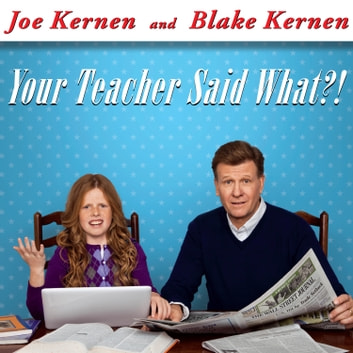 Your Teacher Said What?! - Defending Our Kids from the Liberal Assault on Capitalism audiobook by Blake Kernen,Joe Kernen