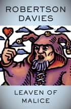 Leaven of Malice ebook by Robertson Davies