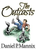 The Outcasts ebook by Daniel P Mannix