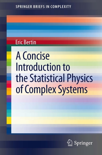 A Concise Introduction to the Statistical Physics of Complex Systems ebook by Eric Bertin