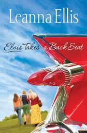 Elvis Takes a Back Seat ebook by Leanna Ellis