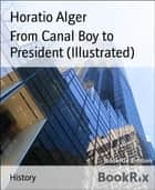 From Canal Boy to President (Illustrated) eBook by Horatio Alger