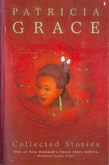 Collected Stories: Patricia Grace - Patricia Grace ebook by Patricia Grace