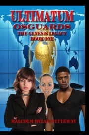 Ultimatum: Osguards: The Genesis Legacy ebook by Malcolm Petteway