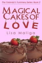 Magical Cakes of Love (The Yolanda's Yummery Series, Book 2) ebook by Lisa Maliga
