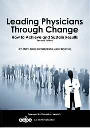 Leading Physicians through Change - How to Achieve and Sustain Results 2nd Edition ebook by Mary Jane Kornacki