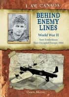 I Am Canada: Behind Enemy Lines - World War II, Sam Frederiksen, Nazi-Occupied Europe, 1944 ebook by Carol Matas