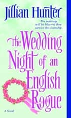 The Wedding Night of an English Rogue - A Novel ebook by Jillian Hunter