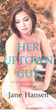 HER UPTOWN GUY - A Tagalog Romance ebook by Jane Hansen