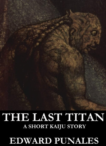 The Last Titan: A Short Kaiju Story ebook by Edward Punales