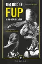 Fup - A Modern Fable ebook by Jim Dodge