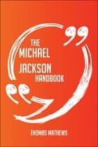 The Michael Jackson Handbook - Everything You Need To Know About Michael Jackson ebook by Thomas Mathews