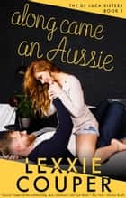 Along Came An Aussie - The De Luca Sisters, #1 ebook by Lexxie Couper