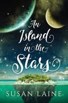 An Island in the Stars ebook by Susan Laine