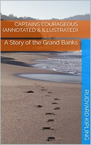 Captains Courageous (Annotated & Illustrated) - A Story of the Grand Banks ebook by Rudyard Kipling