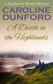 A Death in the Highlands - A Euphemia Martins Mystery ebook by Caroline Dunford