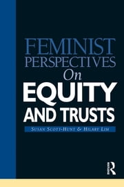 Feminist Perspectives on Equity and Trusts ebook by Susan Scott-Hunt,Hilary Lim