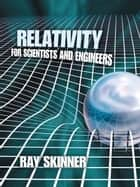 Relativity for Scientists and Engineers ebook by Ray Skinner