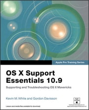 Apple Pro Training Series - OS X Support Essentials 10.9: Supporting and Troubleshooting OS X Mavericks ebook by Kevin M. White,Gordon Davisson