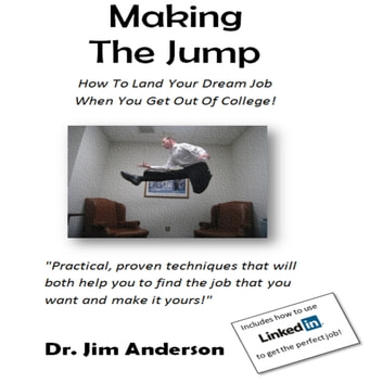 Making the Jump - How to Land Your Dream Job When You Get Out of College! audiobook by Dr. Jim Anderson