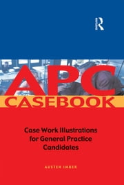 APC Case Book - Casework Illustrations for General Practice Candidates ebook by Austen Imber