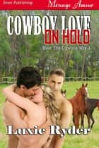 Cowboy Love on Hold ebook by Luxie Ryder