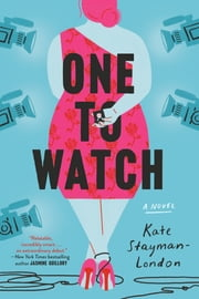 One to Watch - A Novel ebook by Kate Stayman-London
