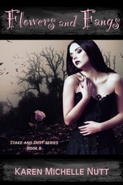 Flowers and Fangs (Stake and Dust series, Book II) ebook by Karen Michelle Nutt