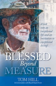Blessed Beyond Measure - Tom Hill in Conversation with Russell Stuart Irwin ebook by Russell Stuart Irwin,Dr. Tom Hill