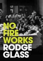 No Fireworks ebook by Rodge Glass