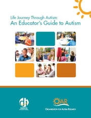 Life Journey Through Autism: An Educator's Guide to Autism ebook by The Organization for Autism Research