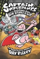 Captain Underpants and the Sensational Saga of Sir Stinks-A-Lot (Captain Underpants #12) ebook by Dav Pilkey, Dav Pilkey