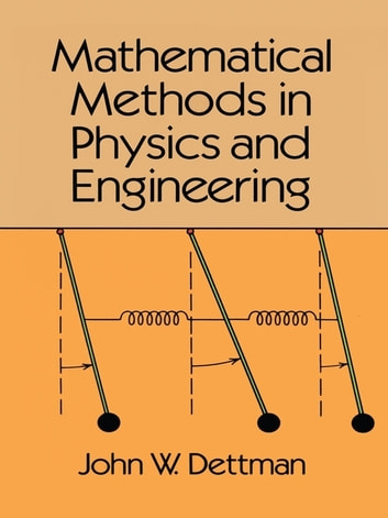 Mathematical Methods in Physics and Engineering ebook by John W. Dettman