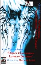 "Very Dirty Stories Free Erotica Series Presents: ""Object Confessions: Lover of Dragons"" ebook by Max"