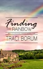 Finding the Rainbow - Chilton Crosse, #2 ebook by Traci Borum
