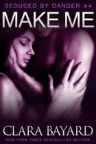 Make Me - Seduced by Danger, #4 ebook by Clara Bayard