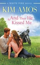And Then He Kissed Me ebook by