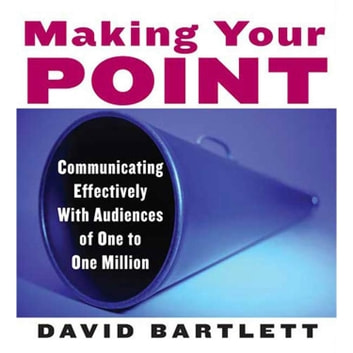 Making Your Point - Communicating Effectively with Audiences of One to One Million audiobook by David Bartlett