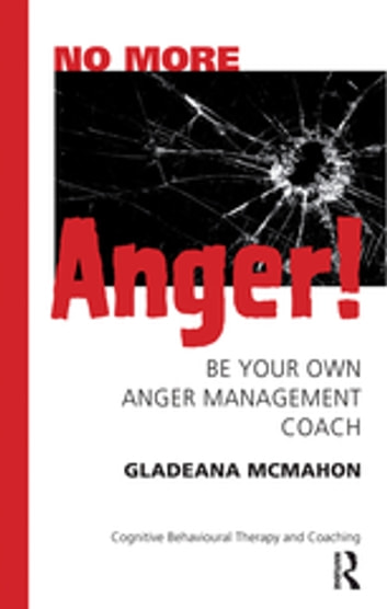No More Anger! - Be Your Own Anger Management Coach ebook by Gladeana McMahon