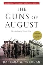 The Guns of August - The Outbreak of World War I; Barbara W. Tuchman's Great War Series eBook by Barbara W. Tuchman