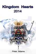Kingdom Hearts 2014 ebook by Peter  Adams