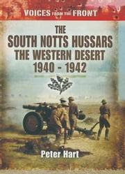 The South Notts Hussars The Western Desert, 1940-1942 ebook by Peter Hart