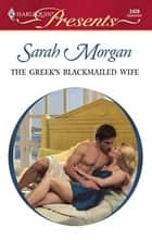 The Greek's Blackmailed Wife ebook by Sarah Morgan