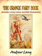 The Orange Fairy Book by Andrew Lang (Includes Lovely Colour and Black and White Illustrations) ebook by Andrew Lang, Illustrated by H.J. Ford