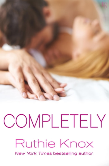 Completely - A New York Novel ebook by Ruthie Knox