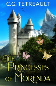 The Princesses of Morenda ebook by C. G. Tetreault