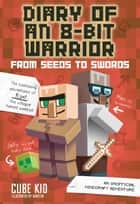 Diary of an 8-Bit Warrior: From Seeds to Swords (Book 2 8-Bit Warrior series) - An Unofficial Minecraft Adventure ebook by Cube Kid