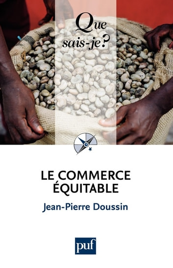 Le commerce équitable - « Que sais-je ? » n° 3853 eBook by Jean-Pierre Doussin