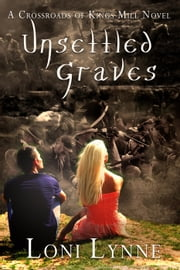Unsettled Graves - The Crossroads of Kings Mill, #3 ebook by Loni Lynne