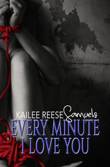 Every Minute I Love You - a Tomb of Ashen Tears, #3 ebook by Kailee Reese Samuels